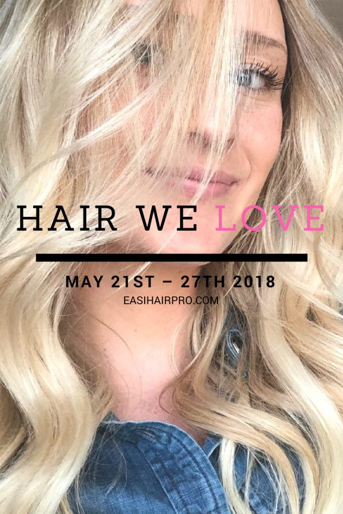 Pin it Hair We Love May 21st – 27th 2018