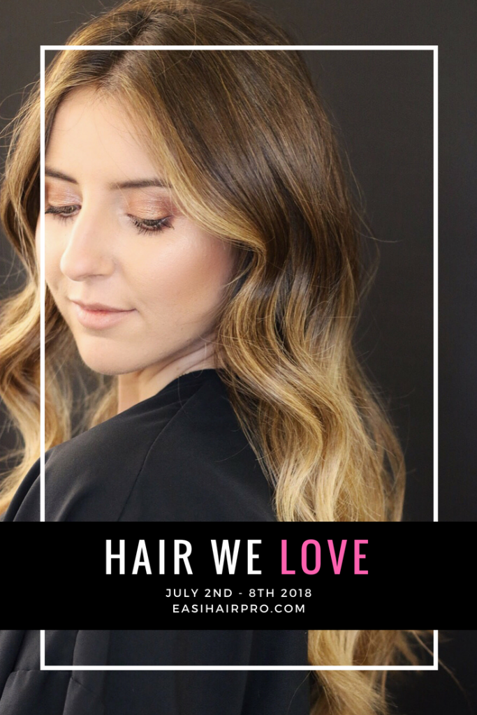 pin it hair we love july 2nd - 8th 2018