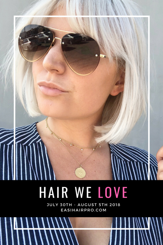 Pin it Hair We Love July 30th - August 5th 2018