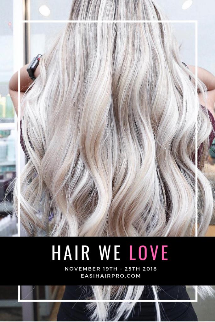 Pin it Hair We Love November 19th - 25th 2018