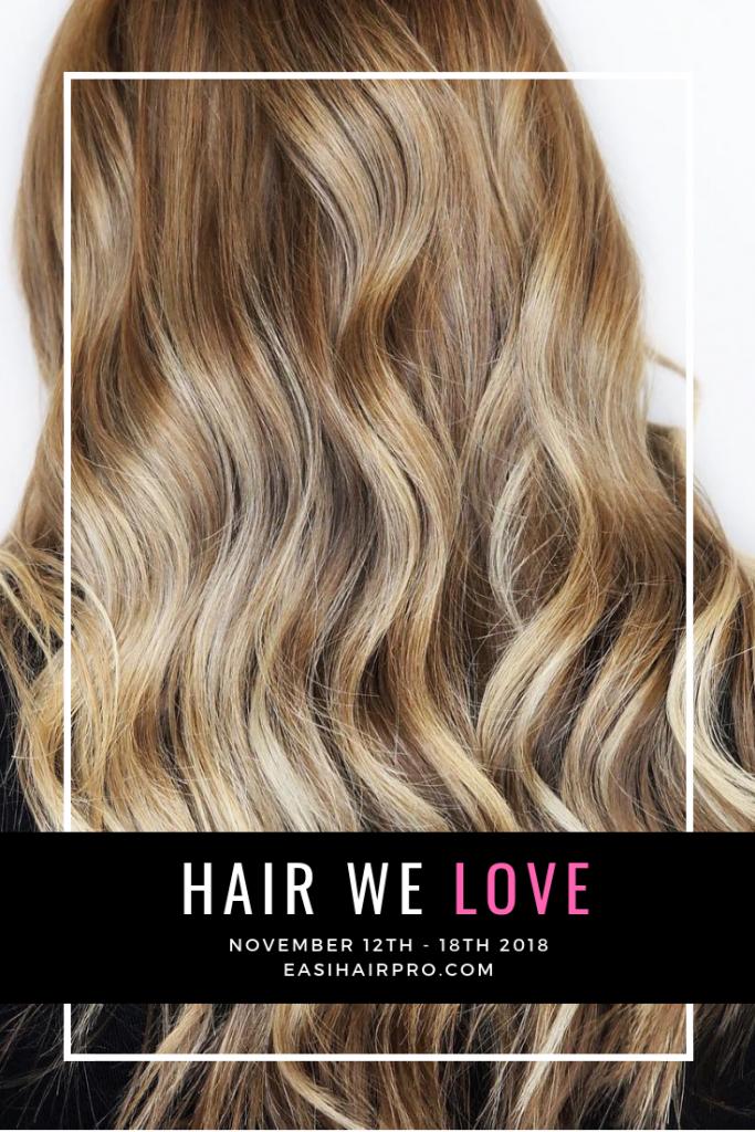 Pin it Hair We Love November 12th - 18th 2018
