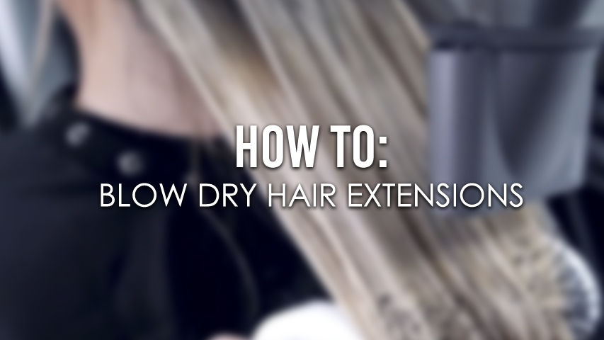 How to Blow Dry Hair Extensions