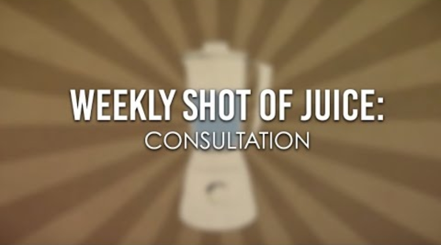 Weekly Shot of Juice: Consultation